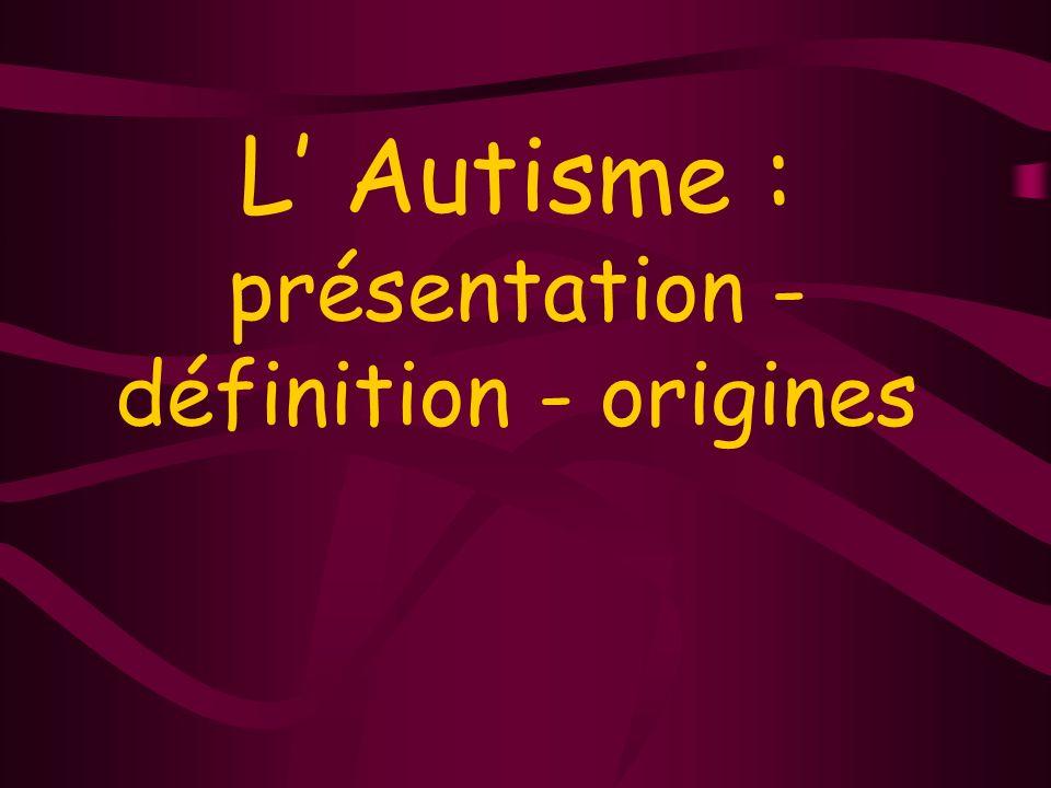 L' Autisme : présentation - définition - origines