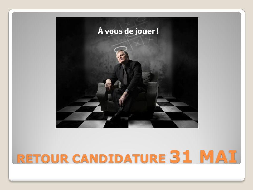 RETOUR CANDIDATURE 31 MAI