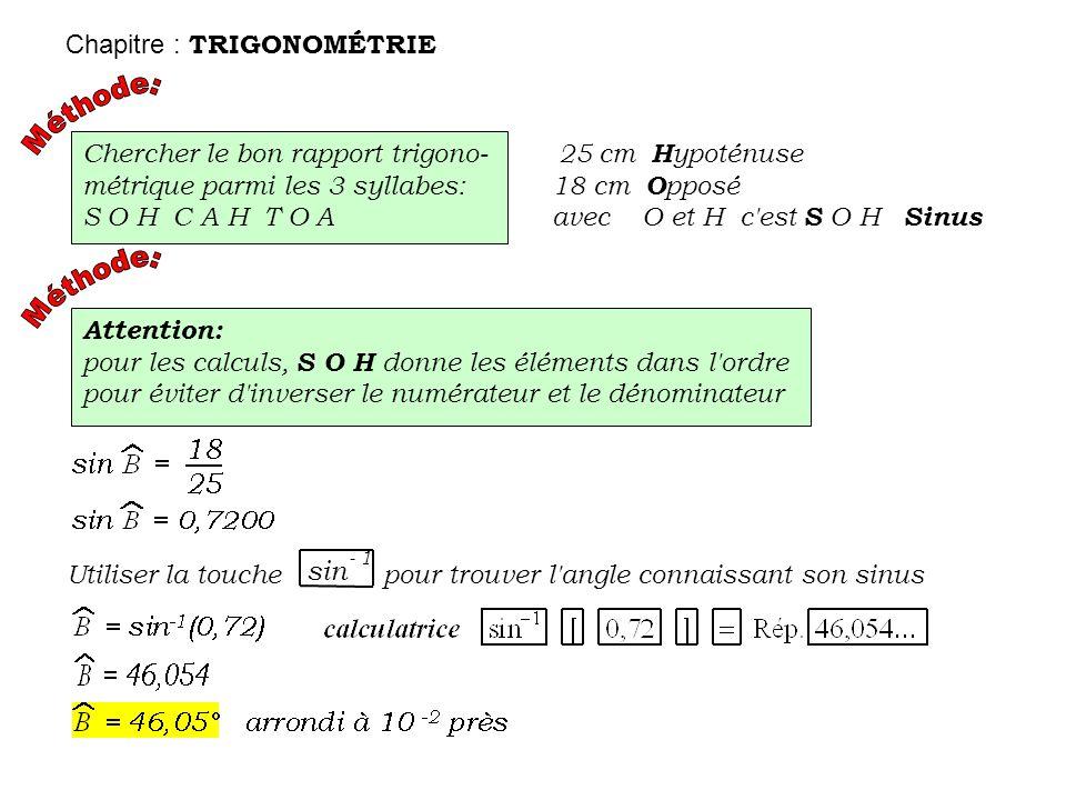 sin Chapitre : TRIGONOMÉTRIE Méthode: Chercher le bon rapport trigono-