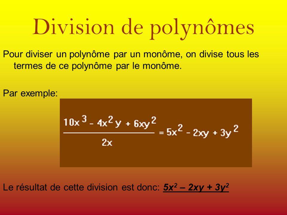Division de polynômes Pour diviser un polynôme par un monôme, on divise tous les termes de ce polynôme par le monôme.