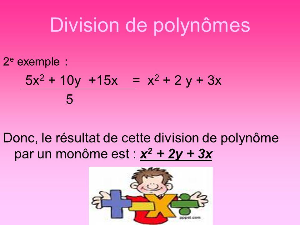 Division de polynômes 5x2 + 10y +15x = x2 + 2 y + 3x 5