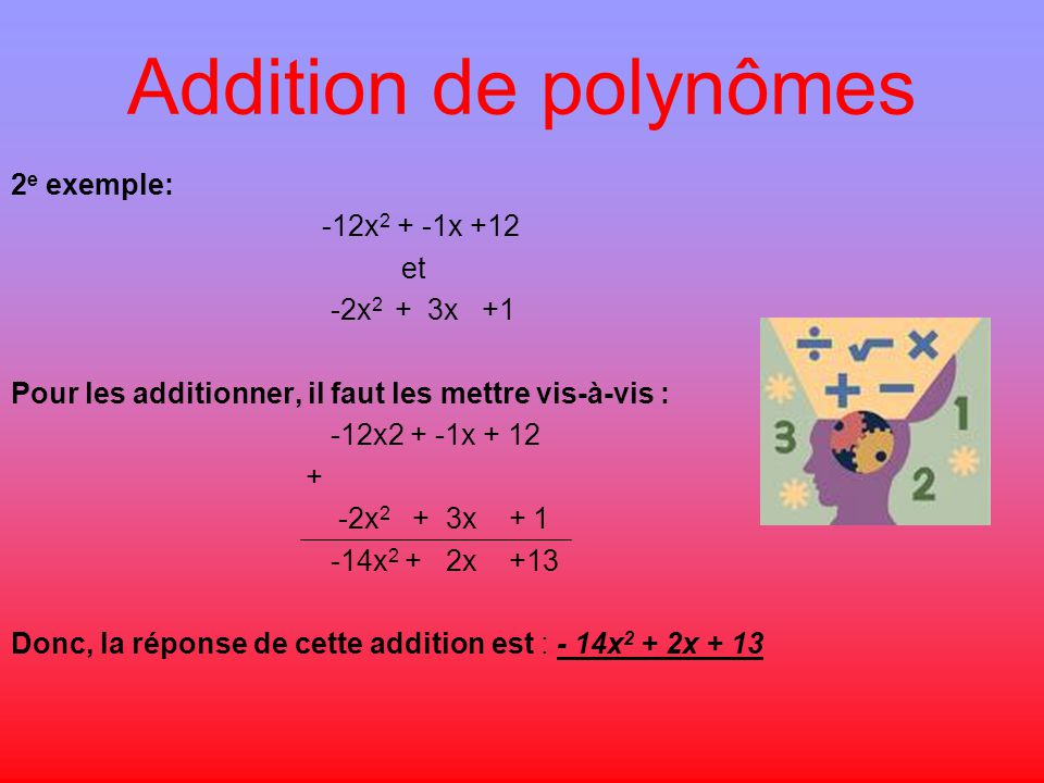 Addition de polynômes 2e exemple: -12x2 + -1x +12 et -2x2 + 3x +1