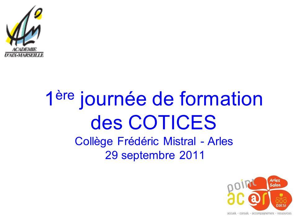 1ère journée de formation des COTICES Collège Frédéric Mistral - Arles 29 septembre 2011