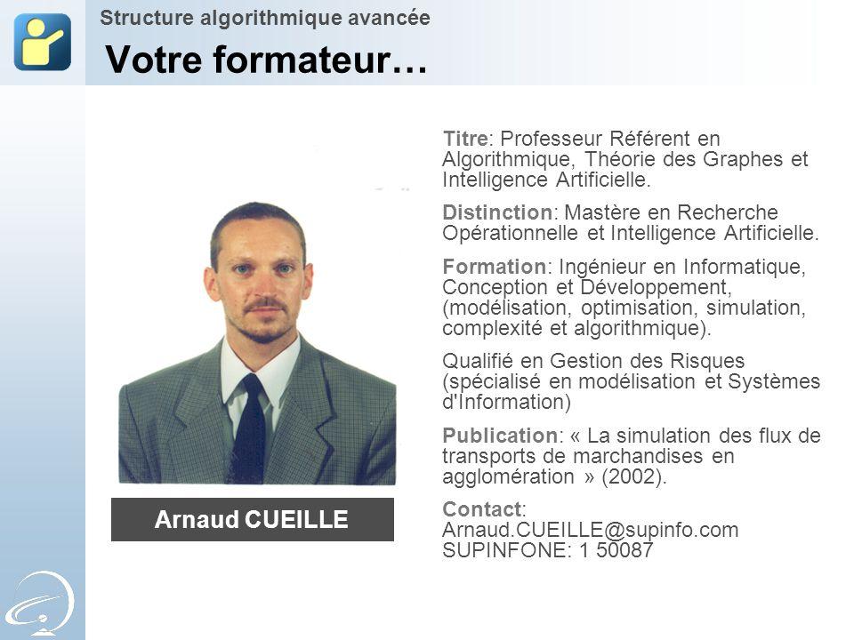 Votre formateur… Arnaud CUEILLE Structure algorithmique avancée