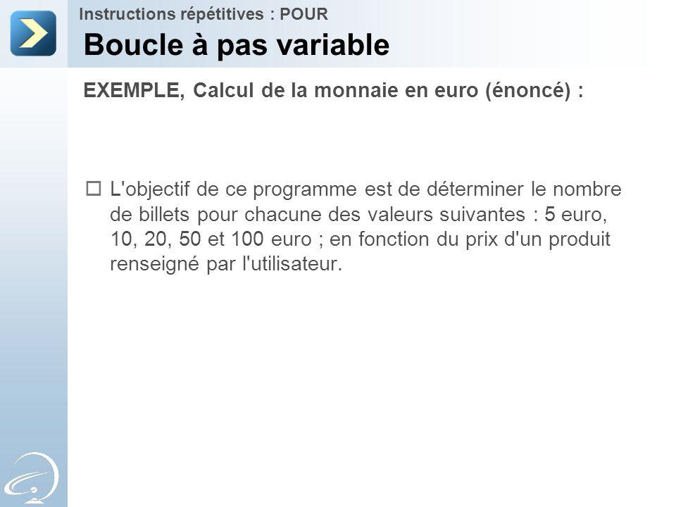 Boucle à pas variable EXEMPLE, Calcul de la monnaie en euro (énoncé) :
