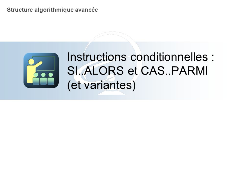 Instructions conditionnelles : SI..ALORS et CAS..PARMI (et variantes)