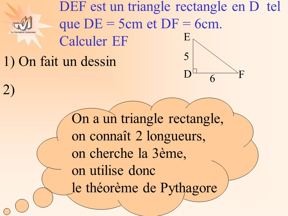 DEF est un triangle rectangle en D tel que DE = 5cm et DF = 6cm.