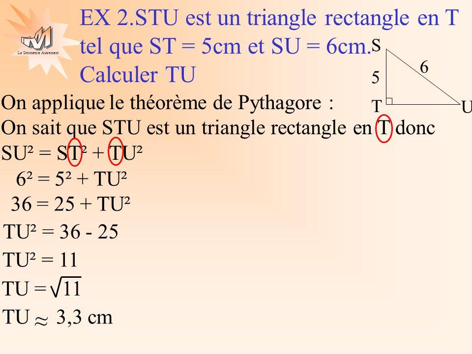 EX 2.STU est un triangle rectangle en T tel que ST = 5cm et SU = 6cm.