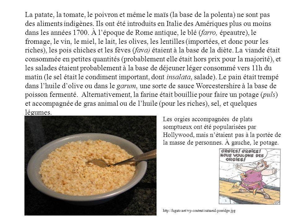 La patate, la tomate, le poivron et même le maïs (la base de la polenta) ne sont pas des aliments indigènes. Ils ont été introduits en Italie des Amériques plus ou moins dans les années 1700. À l'époque de Rome antique, le blé (farro, épeautre), le fromage, le vin, le miel, le lait, les olives, les lentilles (importées, et donc pour les riches), les pois chiches et les fèves (fava) étaient à la base de la diète. La viande était consommée en petites quantités (probablement elle était hors prix pour la majorité), et les salades étaient probablement à la base de déjeuner léger consommé vers 11h du matin (le sel était le condiment important, dont insalata, salade). Le pain était trempé dans l'huile d'olive ou dans le garum, une sorte de sauce Worcestershire à la base de poisson fermenté. Alternativement, la farine était bouillie pour faire un potage (puls) et accompagnée de gras animal ou de l'huile (pour les riches), sel, et quelques légumes.