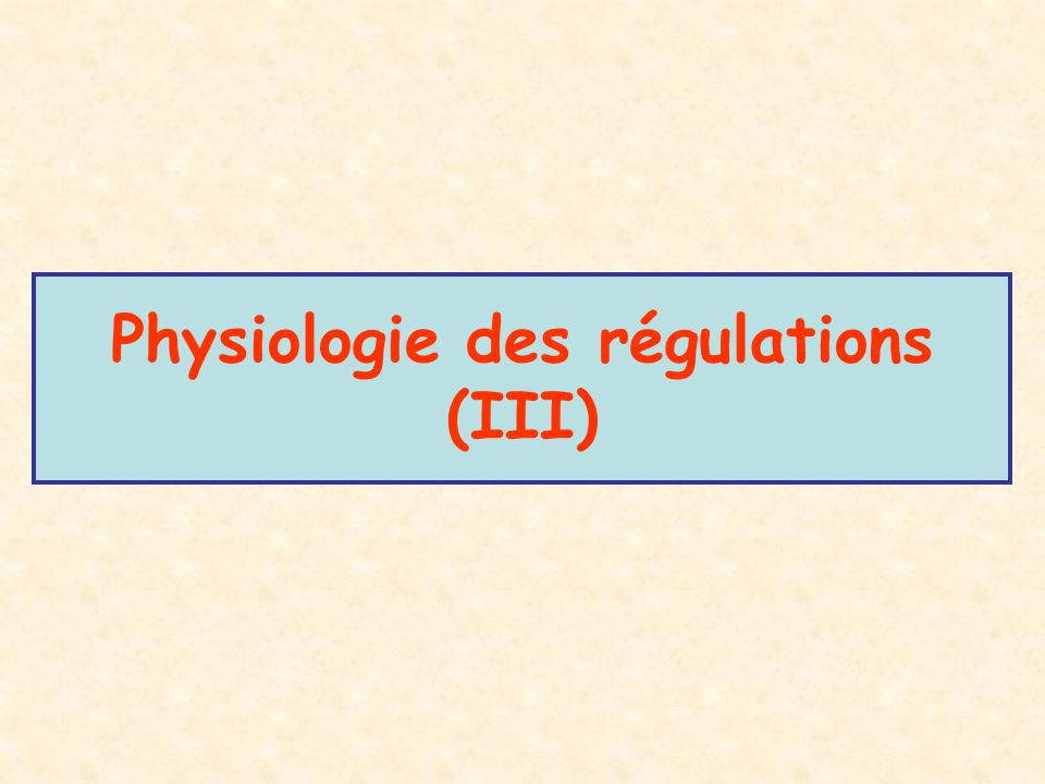 Physiologie des régulations (III)