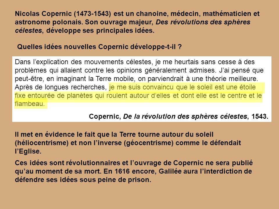 Nicolas Copernic (1473-1543) est un chanoine, médecin, mathématicien et astronome polonais. Son ouvrage majeur, Des révolutions des sphères célestes, développe ses principales idées.
