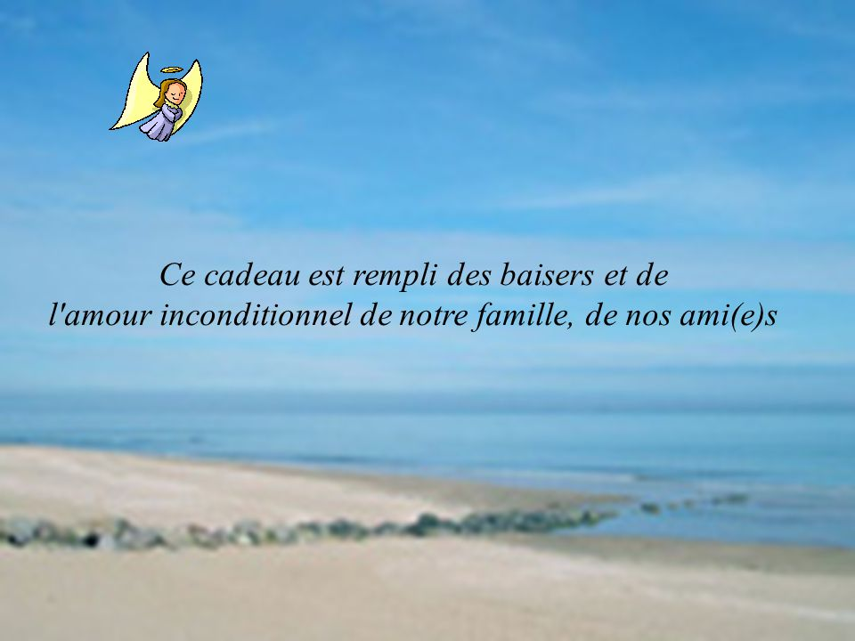Ce cadeau est rempli des baisers et de l amour inconditionnel de notre famille, de nos ami(e)s