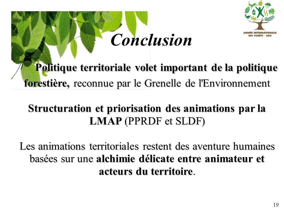 Conclusion Politique territoriale volet important de la politique forestière, reconnue par le Grenelle de l Environnement.