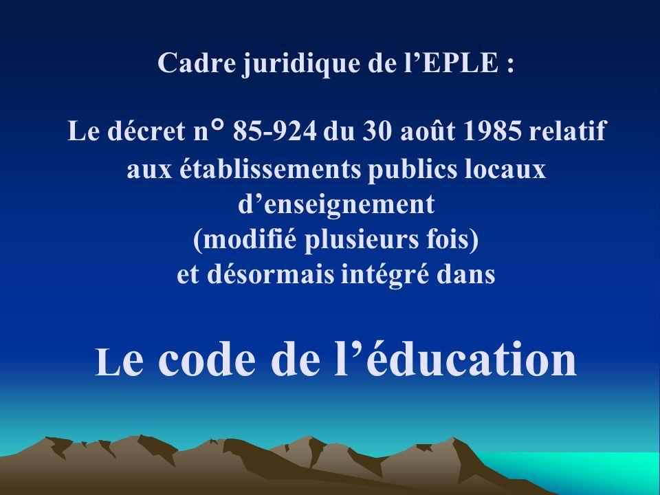 Cadre juridique de l'EPLE : Le décret n° 85-924 du 30 août 1985 relatif aux établissements publics locaux d'enseignement (modifié plusieurs fois) et désormais intégré dans Le code de l'éducation