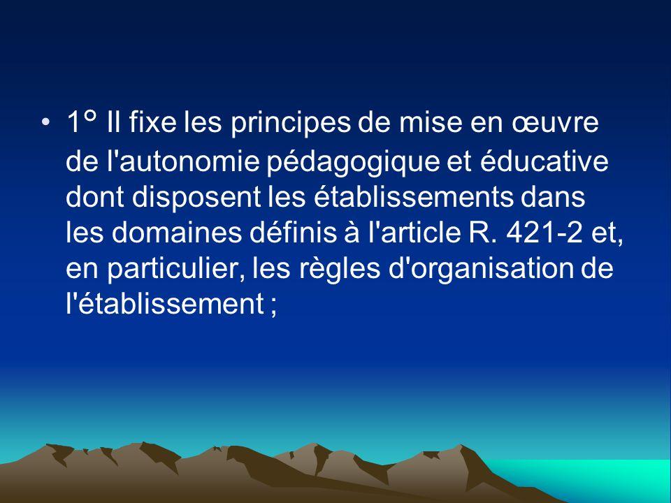 1° Il fixe les principes de mise en œuvre de l autonomie pédagogique et éducative dont disposent les établissements dans les domaines définis à l article R.
