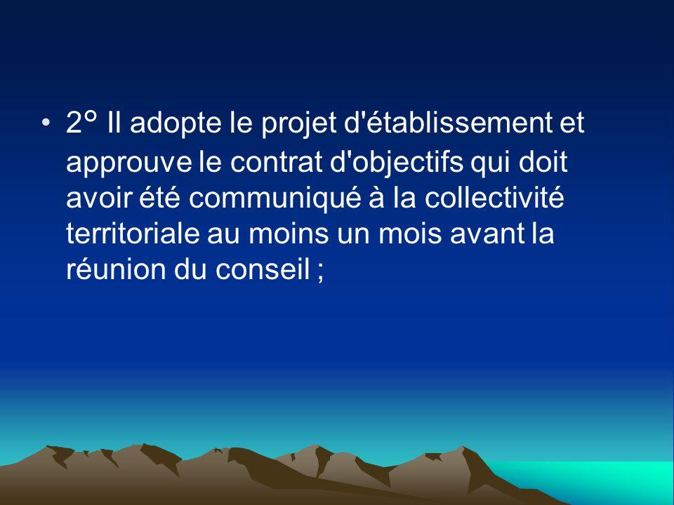 2° Il adopte le projet d établissement et approuve le contrat d objectifs qui doit avoir été communiqué à la collectivité territoriale au moins un mois avant la réunion du conseil ;