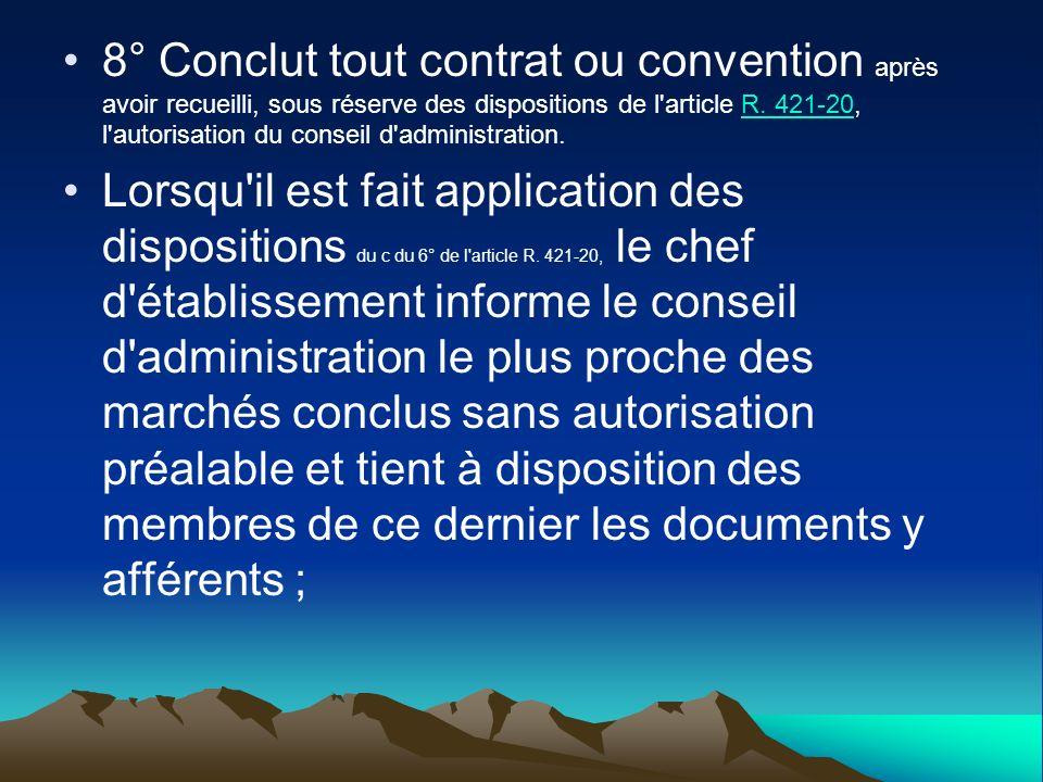 8° Conclut tout contrat ou convention après avoir recueilli, sous réserve des dispositions de l article R. 421-20, l autorisation du conseil d administration.