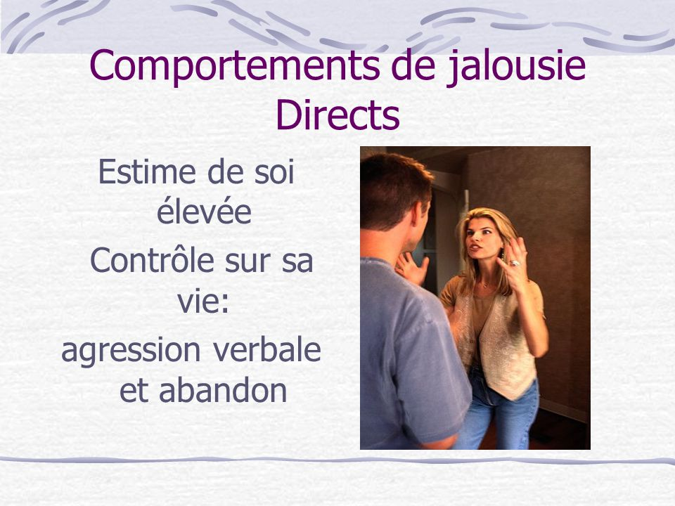 Comportements de jalousie Directs