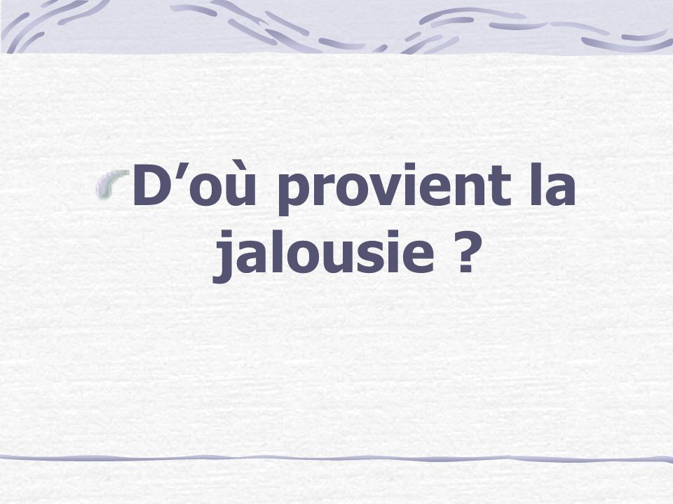 D'où provient la jalousie