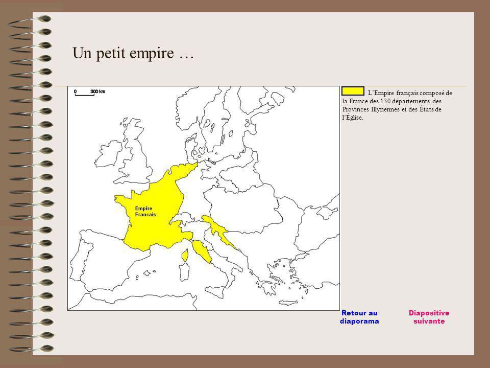 Un petit empire … L'Empire français composé de la France des 130 départements, des Provinces Illyriennes et des États de l'Église.
