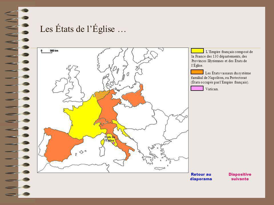 Les États de l'Église … L'Empire français composé de la France des 130 départements, des Provinces Illyriennes et des États de l'Église.