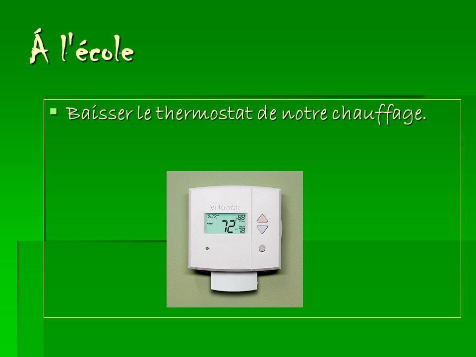 Á l école Baisser le thermostat de notre chauffage.