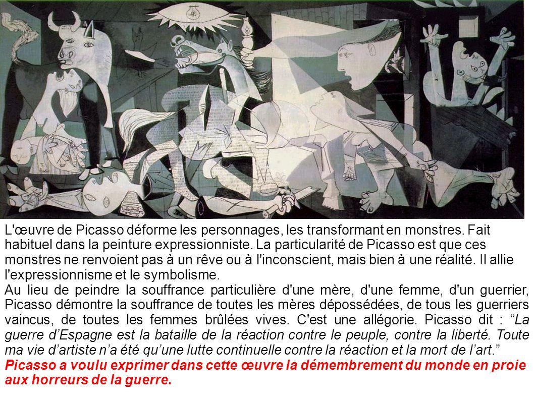 L œuvre de Picasso déforme les personnages, les transformant en monstres. Fait habituel dans la peinture expressionniste. La particularité de Picasso est que ces monstres ne renvoient pas à un rêve ou à l inconscient, mais bien à une réalité. Il allie l expressionnisme et le symbolisme.