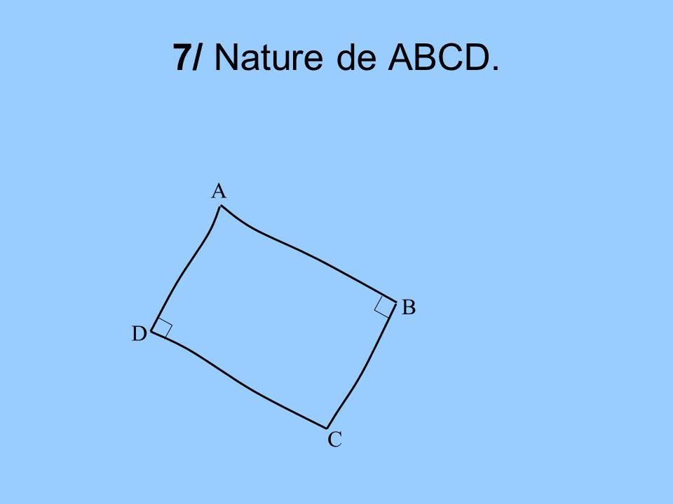 7/ Nature de ABCD. A B D C
