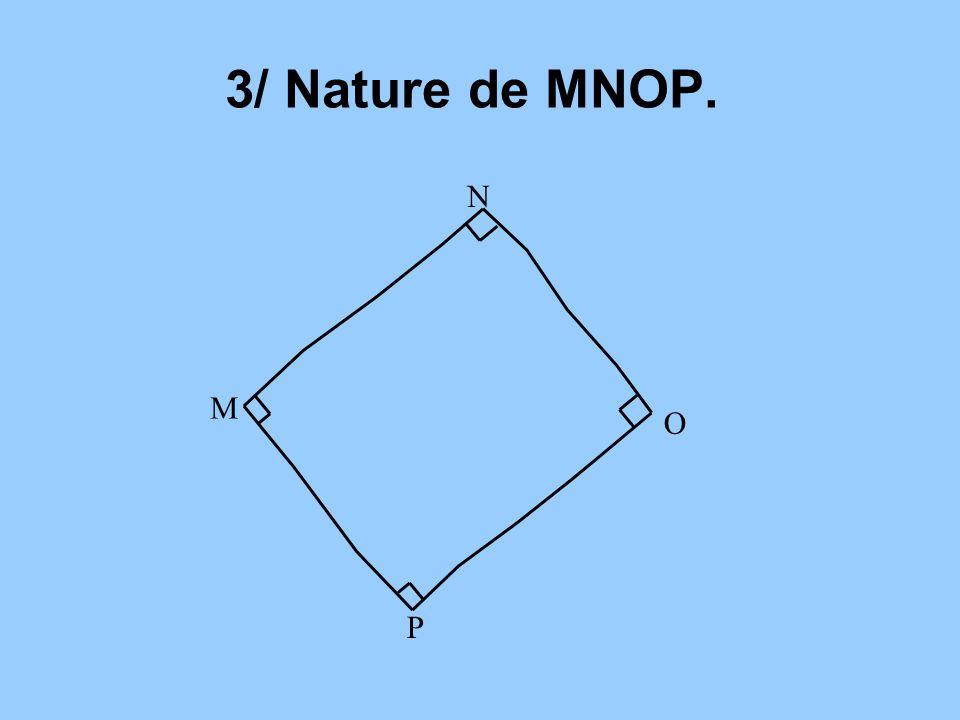 3/ Nature de MNOP. N M O P