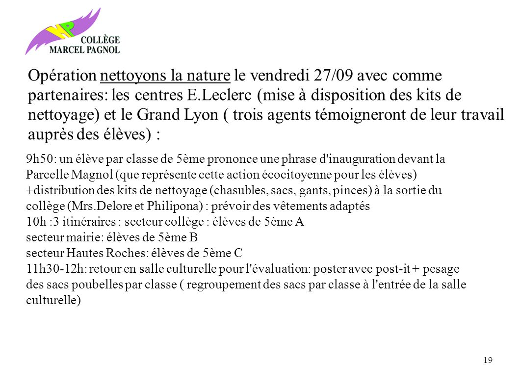 Opération nettoyons la nature le vendredi 27/09 avec comme partenaires: les centres E.Leclerc (mise à disposition des kits de nettoyage) et le Grand Lyon ( trois agents témoigneront de leur travail auprès des élèves) :