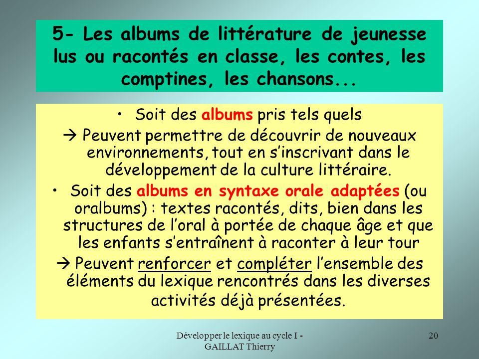 5- Les albums de littérature de jeunesse lus ou racontés en classe, les contes, les comptines, les chansons...