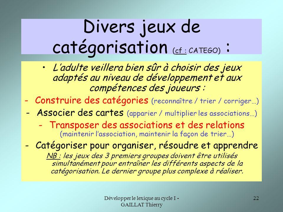 Divers jeux de catégorisation (cf : CATEGO) :