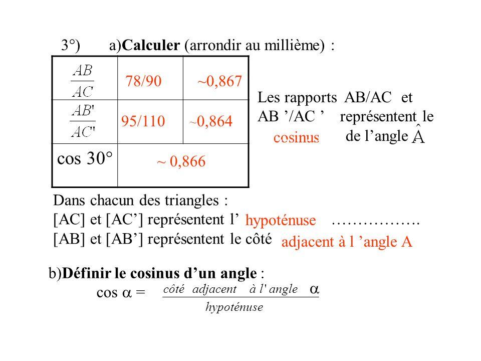 cos 30° 3°) a)Calculer (arrondir au millième) : 78/90 ~0,867