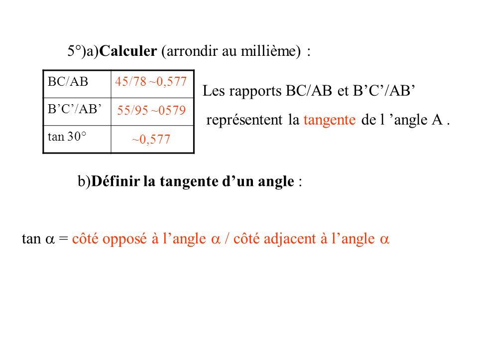 5°)a)Calculer (arrondir au millième) :