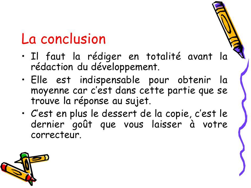La conclusion Il faut la rédiger en totalité avant la rédaction du développement.