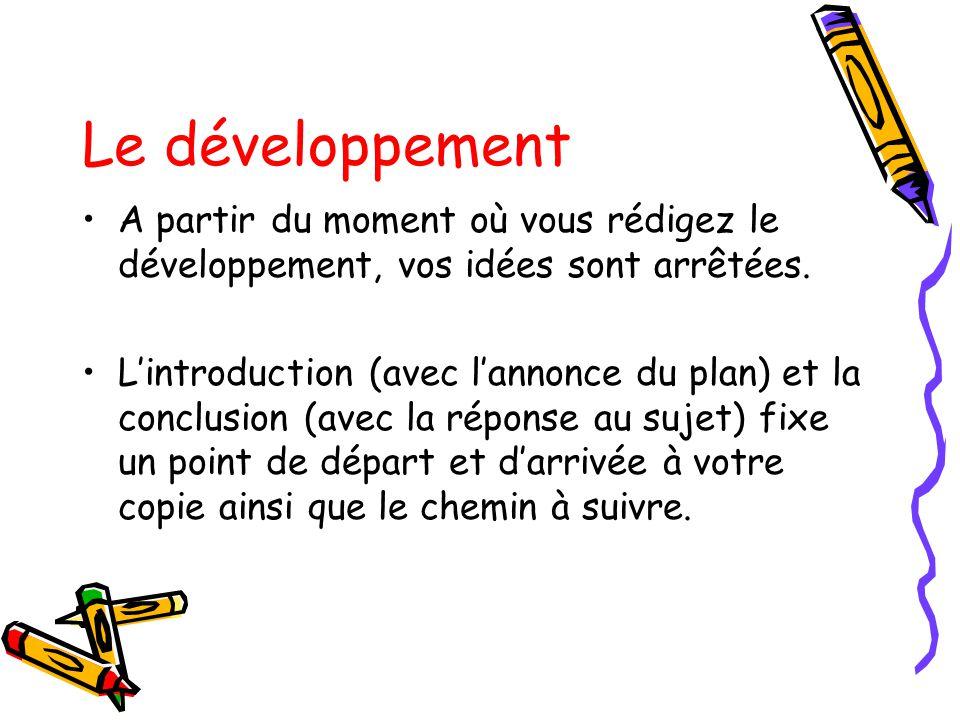 Le développement A partir du moment où vous rédigez le développement, vos idées sont arrêtées.