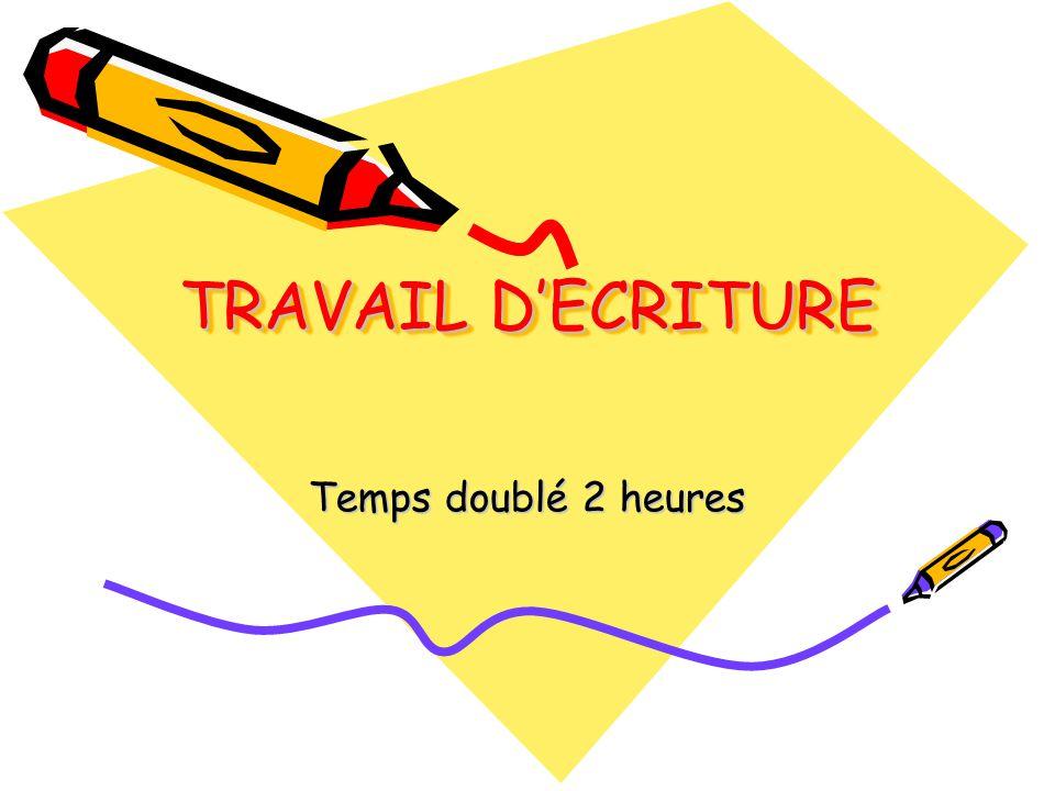TRAVAIL D'ECRITURE Temps doublé 2 heures