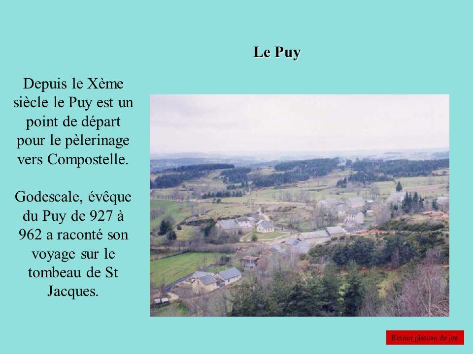 Le Puy Depuis le Xème siècle le Puy est un point de départ pour le pèlerinage vers Compostelle.