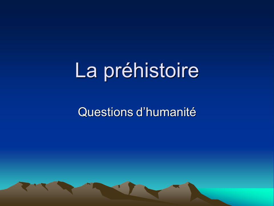 La préhistoire Questions d'humanité