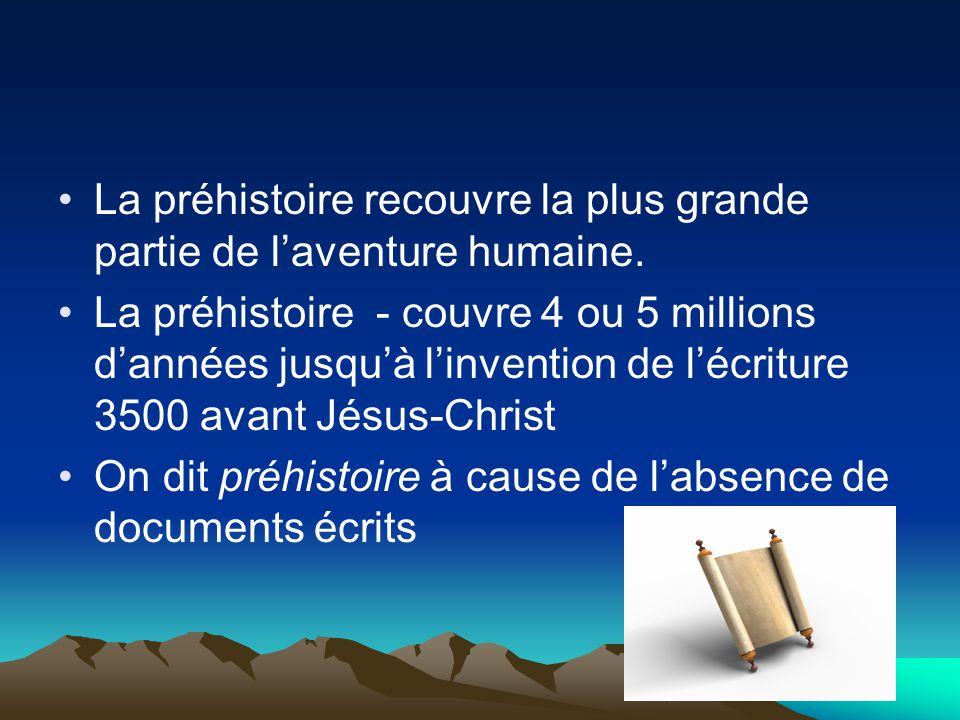 La préhistoire recouvre la plus grande partie de l'aventure humaine.