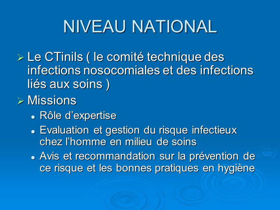NIVEAU NATIONAL Le CTinils ( le comité technique des infections nosocomiales et des infections liés aux soins )