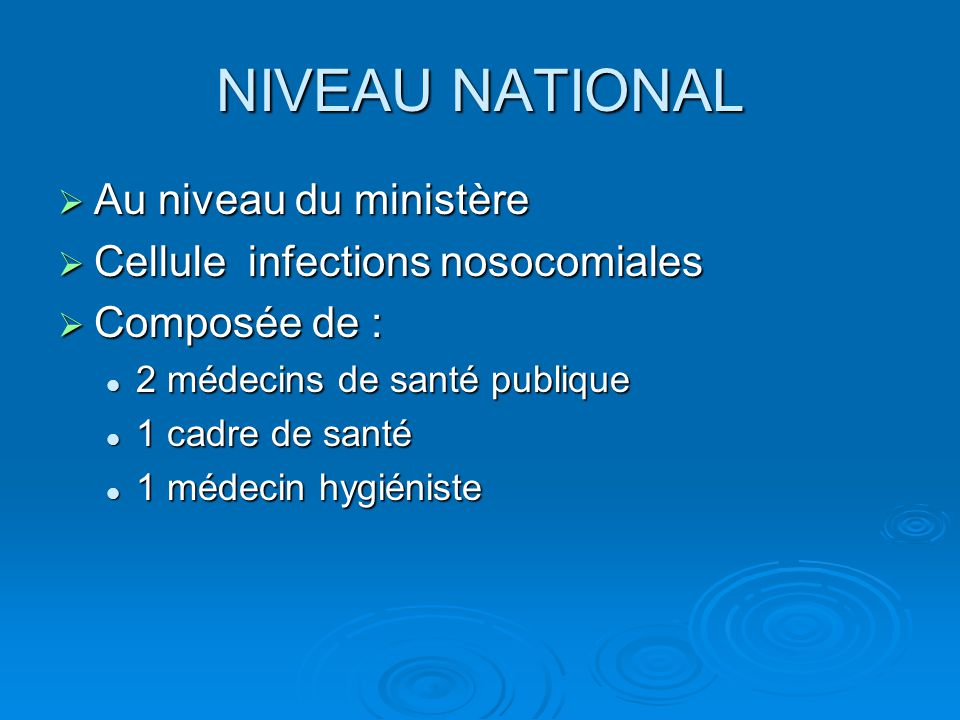 NIVEAU NATIONAL Au niveau du ministère Cellule infections nosocomiales