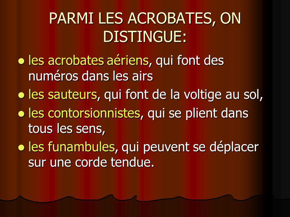 PARMI LES ACROBATES, ON DISTINGUE: