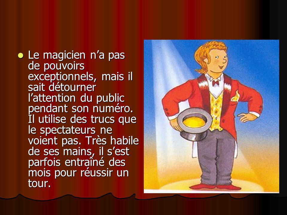 Le magicien n'a pas de pouvoirs exceptionnels, mais il sait détourner l'attention du public pendant son numéro.