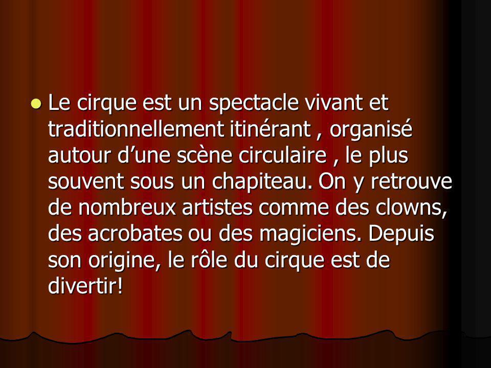 Le cirque est un spectacle vivant et traditionnellement itinérant , organisé autour d'une scène circulaire , le plus souvent sous un chapiteau.