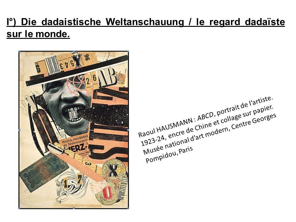 I°) Die dadaistische Weltanschauung / le regard dadaïste sur le monde.