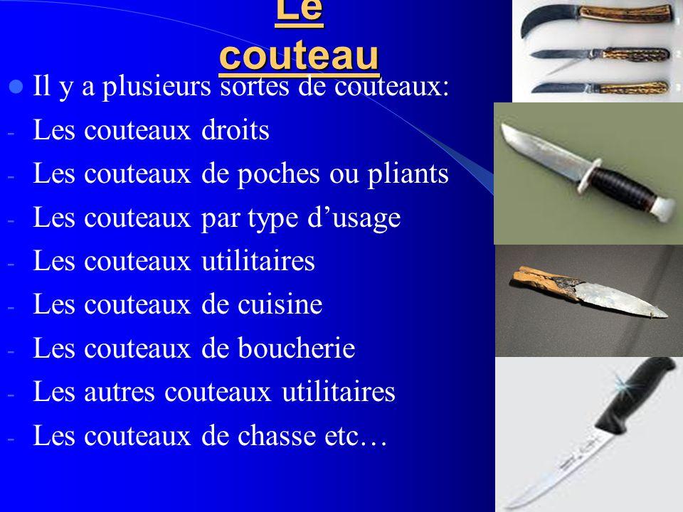 Le couteau Il y a plusieurs sortes de couteaux: Les couteaux droits