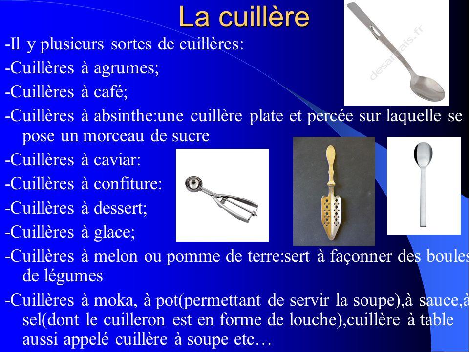 La cuillère -Il y plusieurs sortes de cuillères: -Cuillères à agrumes;