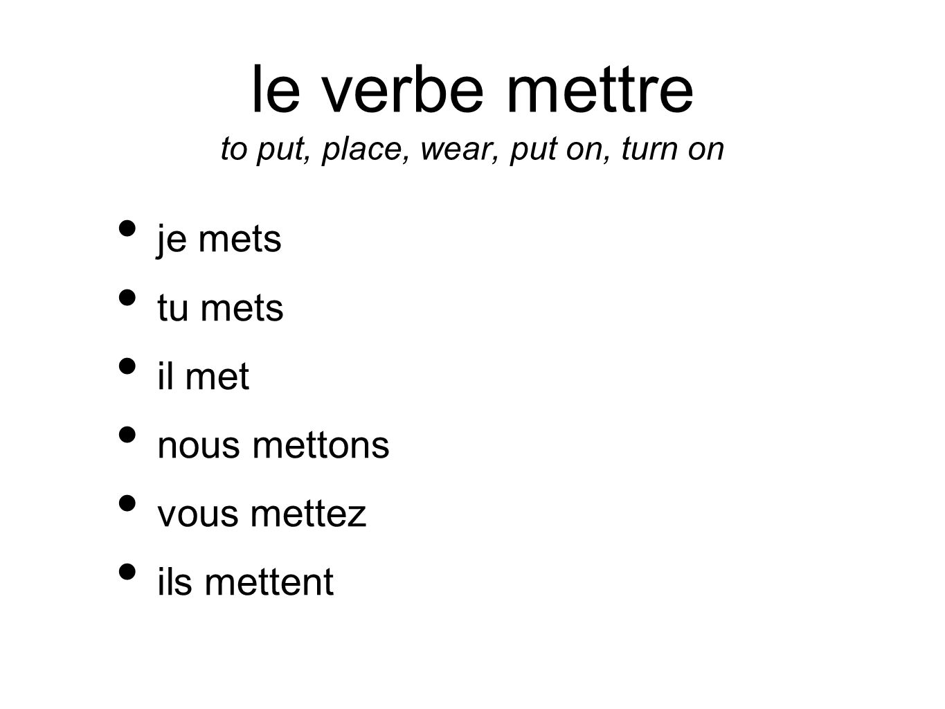 le verbe mettre to put, place, wear, put on, turn on