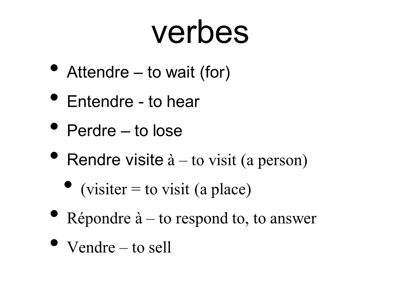 verbes Attendre – to wait (for) Entendre - to hear Perdre – to lose